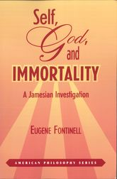 Self, God and ImmortalityA Jamesian Investigation$