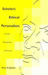 Scheler's Ethical PersonalismIts Logic, Development, and Promise