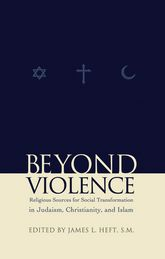 Beyond ViolenceReligious Sources of Social Transformation in Judaism, Christianity, and             Islam