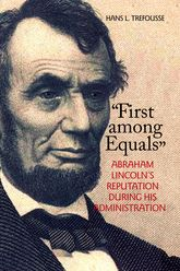 First Among EqualsAbraham Lincoln's Reputation During His Administration$