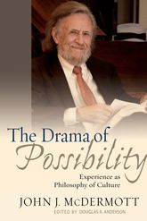 The Drama of Possibility – Experience as Philosophy of Culture | Fordham Scholarship Online