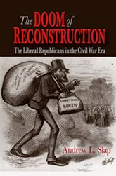 The Doom of ReconstructionThe Liberal Republicans in the Civil War Era