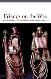 Friends on the WayJesuits Encounter Contemporary Judaism$