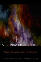 Apophatic BodiesNegative Theology, Incarnation, and Relationality$