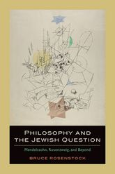 Philosophy and the Jewish Question – Mendelssohn, Rosenzweig, and Beyond - Fordham Scholarship Online