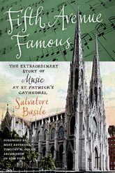 Fifth Avenue FamousThe Extraordinary Story of Music at St. Patrick's Cathedral