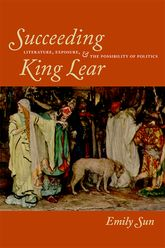 Succeeding King LearLiterature, Exposure, and the Possibility of Politics