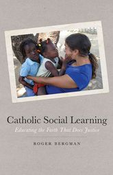 Catholic Social LearningEducating the Faith That Does Justice$
