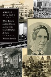 Angels of Mercy – White Women and the History of New York's Colored Orphan Asylum - Fordham Scholarship Online