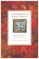 A Local Habitation and a NameImagining Histories in the Italian Renaissance
