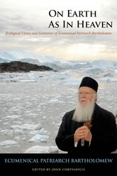 On Earth As In HeavenEcological Vision and Initiatives of Ecumenical Patriarch Bartholomew$