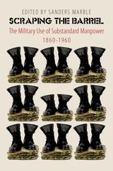 Scraping the BarrelThe Military Use of Substandard Manpower, 1860–1960