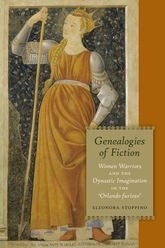 Genealogies of FictionWomen Warriors and the Dynastic Imagination in the Orlando Furioso