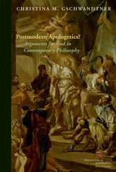Postmodern Apologetics?Arguments for God in Contemporary Philosophy$