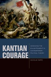 Kantian CourageAdvancing the Enlightenment in Contemporary Political Theory