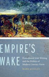 Empire's WakePostcolonial Irish Writing and the Politics of Modern Literary Form