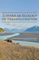 Toward an Ecology of TransfigurationOrthodox Christian Perspectives on Environment, Nature, and Creation$