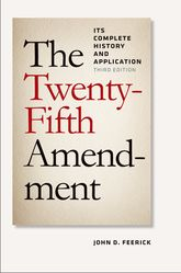 The Twenty-Fifth Amendment – Its Complete History and Application - Fordham Scholarship Online