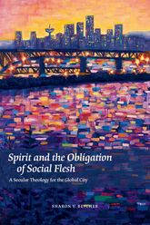 Spirit and the Obligation of Social FleshA Secular Theology for the Global City$
