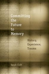 Committing the Future to MemoryHistory, Experience, Trauma
