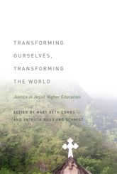Transforming Ourselves, Transforming the WorldJustice in Jesuit Higher Education$