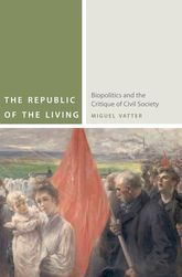 The Republic of the LivingBiopolitics and the Critique of Civil Society$