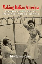 Making Italian AmericaConsumer Culture and the Production of Ethnic Identities