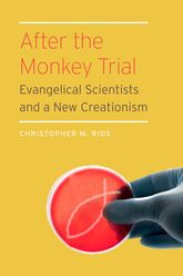 After the Monkey Trial: Evangelical Scientists and a New Creationism