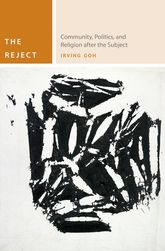 The Reject – Community, Politics, and Religion after the Subject - Fordham Scholarship Online