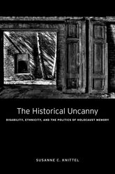 The Historical UncannyDisability, Ethnicity, and the Politics of Holocaust Memory