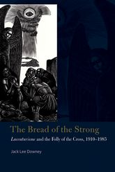 The Bread of the StrongLacouturisme and the Folly of the Cross, 1910-1985$