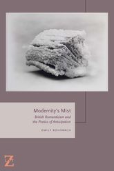 Modernity's MistBritish Romanticism and the Poetics of Anticipation