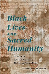 Black Lives and Sacred Humanity: Toward an African American Religious Naturalism