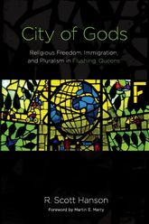 City of GodsReligious Freedom, Immigration, and Pluralism in Flushing, Queens