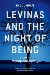 Levinas and the Night of BeingA Guide to Totality and Infinity