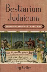 Bestiarium JudaicumUnnatural Histories of the Jews