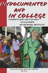 Undocumented and in CollegeStudents and Institutions in a Climate of National Hostility