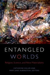 Entangled WorldsReligion, Science, and New Materialisms