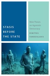 Stasis Before the StateNine Theses on Agonistic Democracy