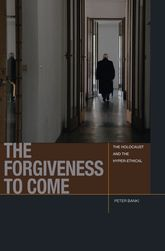 The Forgiveness to Come: The Holocaust and the Hyper-Ethical
