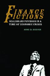 Finance FictionsRealism and Psychosis in a Time of Economic Crisis