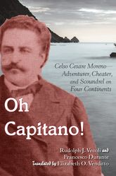 Oh Capitano!Celso Cesare Moreno - Adventurer, Cheater, and Scoundrel on Four Continents$