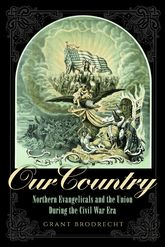 Our CountryNorthern Evangelicals and the Union during the Civil War Era$