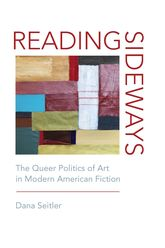 Reading Sideways – The Queer Politics of Art in Modern American Fiction - Fordham Scholarship Online