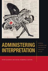 Administering InterpretationDerrida, Agamben, and the Political Theology of Law