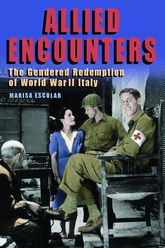 Allied EncountersThe Gendered Redemption of World War II Italy