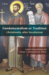 Fundamentalism or TraditionChristianity after Secularism