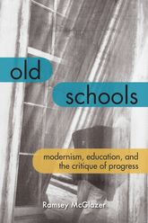Old SchoolsModernism, Education, and the Critique of Progress
