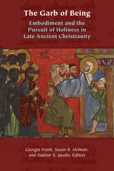 The Garb of BeingEmbodiment and the Pursuit of Holiness in Late Ancient Christianity