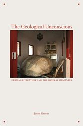 The Geological UnconsciousGerman Literature and the Mineral Imaginary